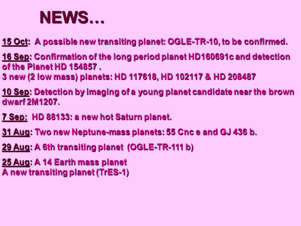 15 Oct: A possible new transiting planet: OGLE-TR-10, to be confirmed. 16 Sep: Confirmation of the long period planet HD160691c and detection of the P