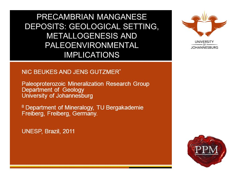 PRECAMBRIAN MANGANESE DEPOSITS: GEOLOGICAL SETTING, METALLOGENESIS AND PALEOENVIRONMENTAL IMPLICATIONS NIC BEUKES AND JENS GUTZMER * Paleoproterozoic