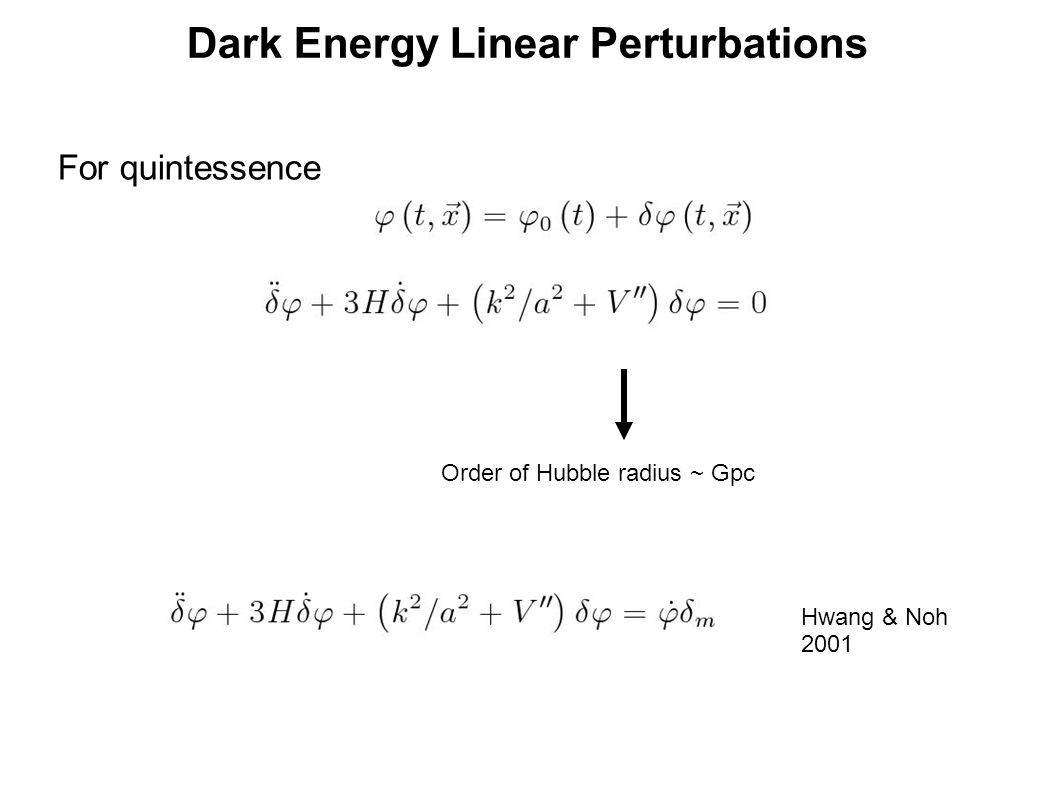 Dark Energy Linear Perturbations For quintessence Order of Hubble radius ~ Gpc Hwang & Noh 2001