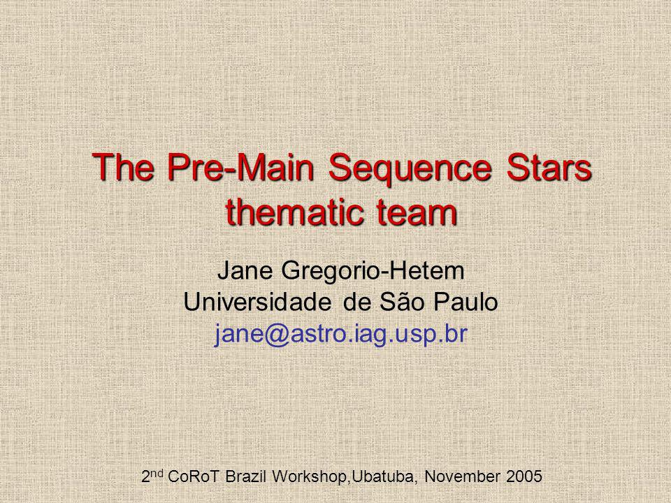 The Pre-Main Sequence Stars thematic team Jane Gregorio-Hetem Universidade de São Paulo jane@astro.iag.usp.br 2 nd CoRoT Brazil Workshop,Ubatuba, Nove