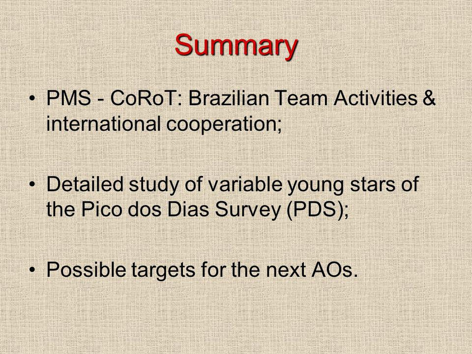 Summary PMS - CoRoT: Brazilian Team Activities & international cooperation; Detailed study of variable young stars of the Pico dos Dias Survey (PDS); Possible targets for the next AOs.