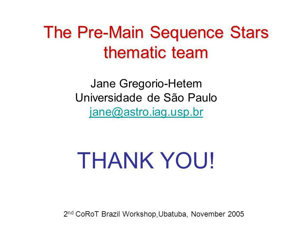 The Pre-Main Sequence Stars thematic team Jane Gregorio-Hetem Universidade de São Paulo jane@astro.iag.usp.br THANK YOU.
