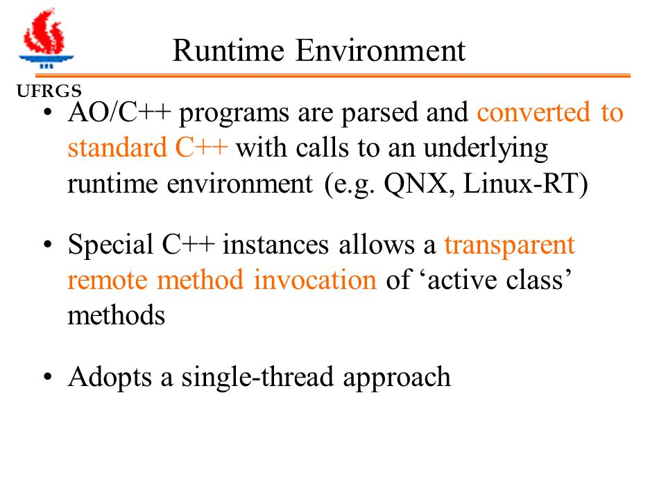 UFRGS Runtime Environment AO/C++ programs are parsed and converted to standard C++ with calls to an underlying runtime environment (e.g.