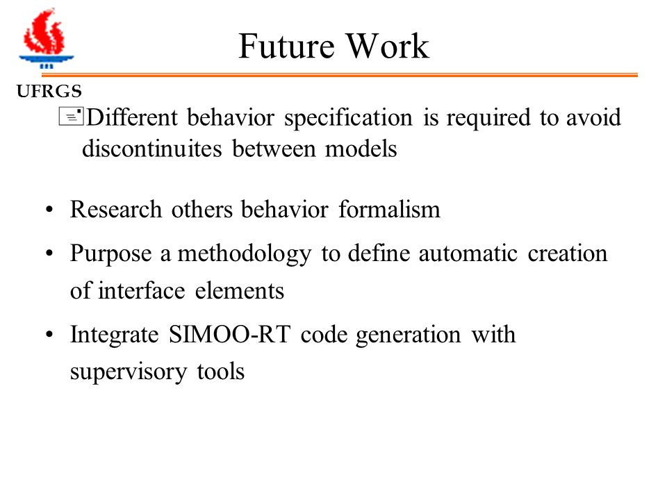 UFRGS Future Work Research others behavior formalism Purpose a methodology to define automatic creation of interface elements Integrate SIMOO-RT code
