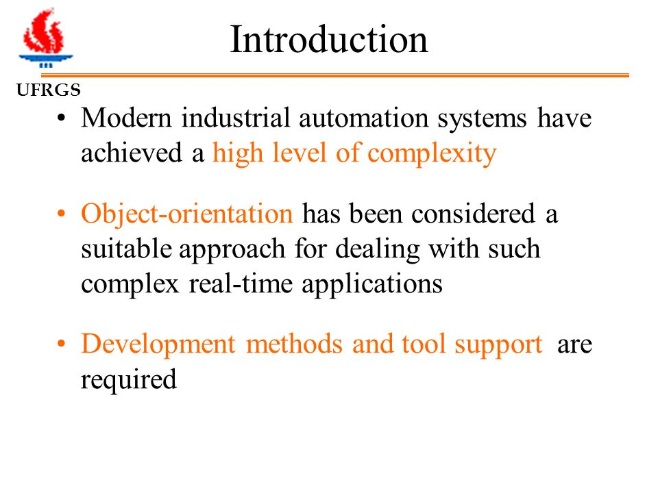 UFRGS Introduction Modern industrial automation systems have achieved a high level of complexity Object-orientation has been considered a suitable app