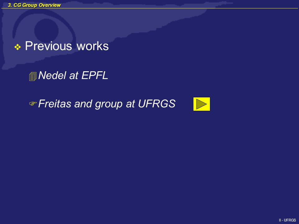 II - UFRGS Previous works 4 Nedel at EPFL F Freitas and group at UFRGS 3. CG Group Overview