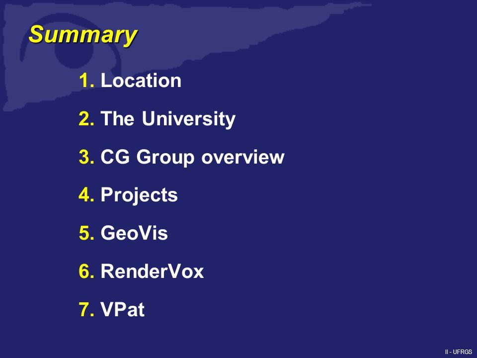 II - UFRGS Summary 1. Location 2. The University 3. CG Group overview 4. Projects 5. GeoVis 6. RenderVox 7. VPat