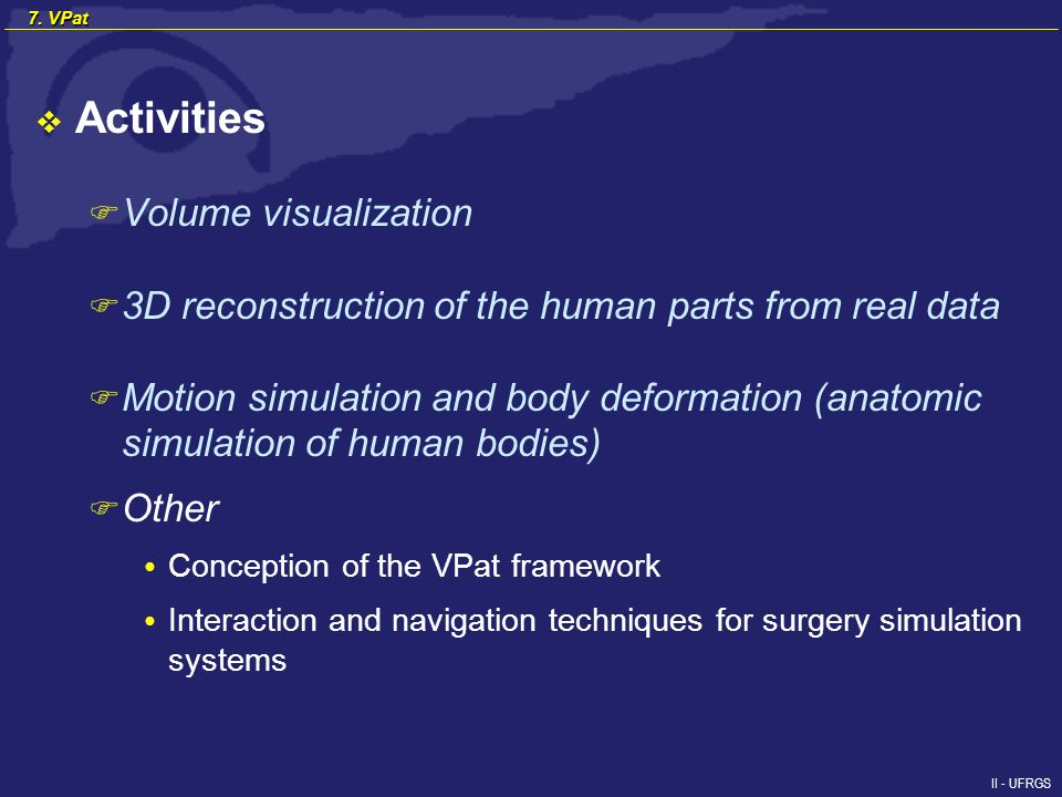II - UFRGS 7. VPat Activities F Volume visualization F 3D reconstruction of the human parts from real data F Motion simulation and body deformation (a