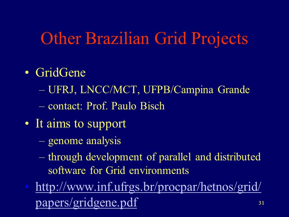 31 Other Brazilian Grid Projects GridGene –UFRJ, LNCC/MCT, UFPB/Campina Grande –contact: Prof.