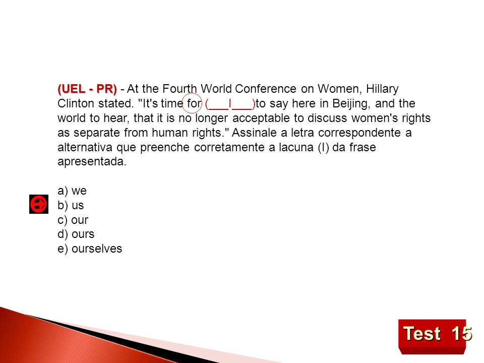 Test 15 (UEL - PR) (UEL - PR) - At the Fourth World Conference on Women, Hillary Clinton stated.