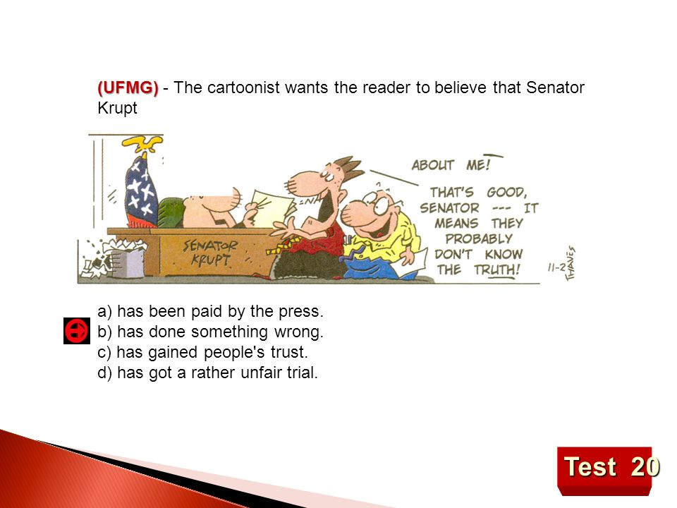 Test 20 (UFMG) (UFMG) - The cartoonist wants the reader to believe that Senator Krupt a) has been paid by the press. b) has done something wrong. c) h