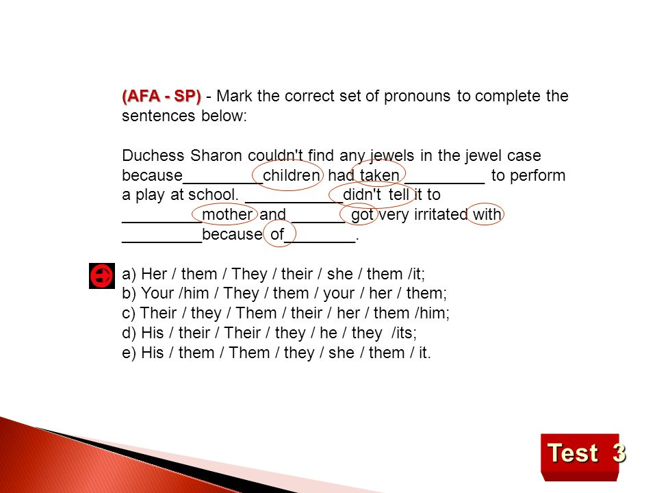 Test 3 (AFA - SP) (AFA - SP) - Mark the correct set of pronouns to complete the sentences below: Duchess Sharon couldn't find any jewels in the jewel