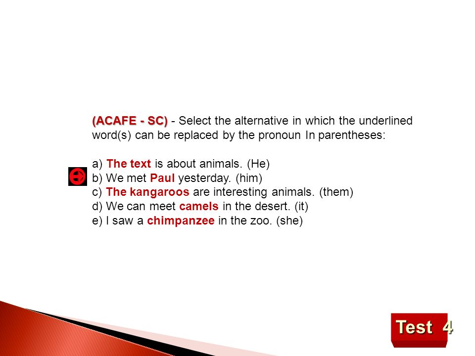 Test 4 (ACAFE - SC) (ACAFE - SC) - Select the alternative in which the underlined word(s) can be replaced by the pronoun In parentheses: a) The text i