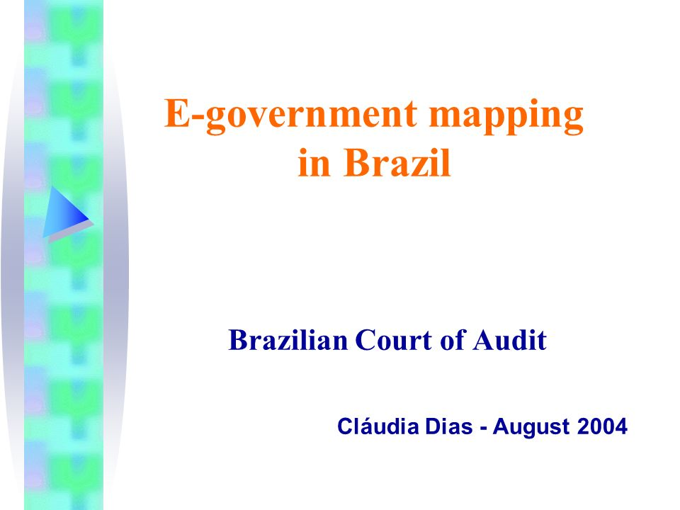 E-government mapping in Brazil Brazilian Court of Audit Cláudia Dias - August 2004