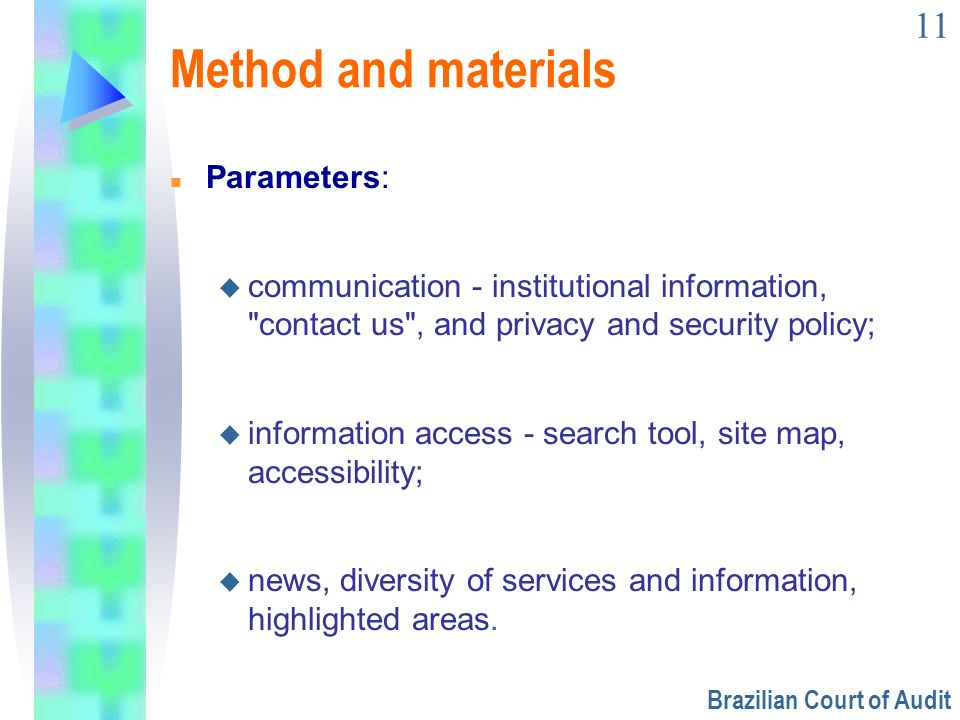 11 Method and materials n Parameters: u communication - institutional information,