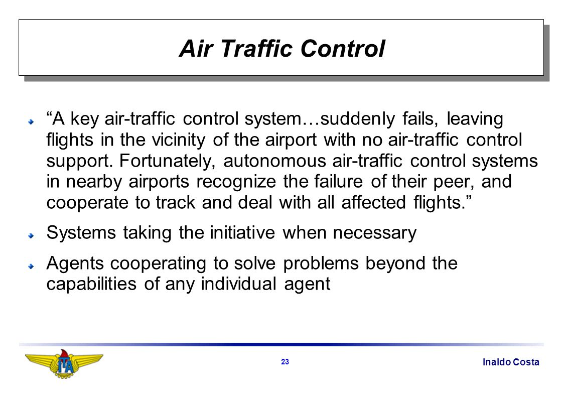 Inaldo Costa 23 Air Traffic Control A key air-traffic control system…suddenly fails, leaving flights in the vicinity of the airport with no air-traffic control support.