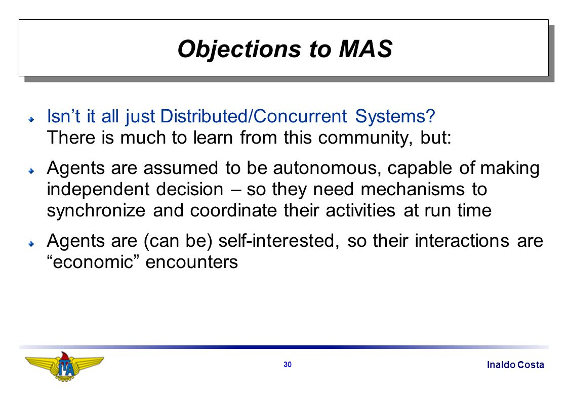 Inaldo Costa 30 Objections to MAS Isnt it all just Distributed/Concurrent Systems.