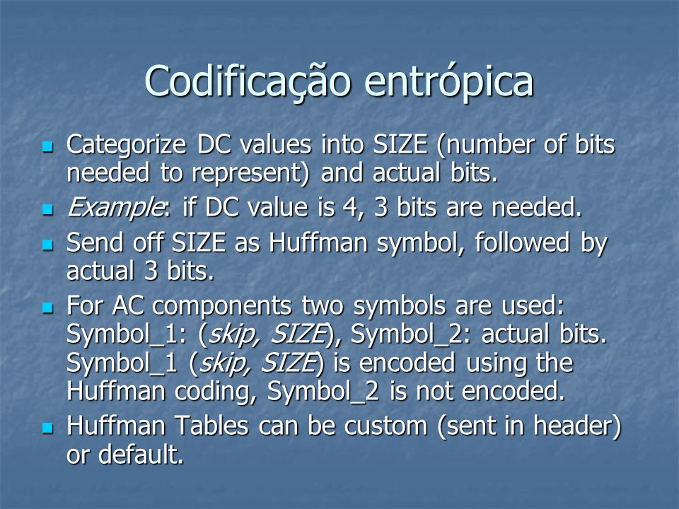 Codificação entrópica Categorize DC values into SIZE (number of bits needed to represent) and actual bits. Categorize DC values into SIZE (number of b