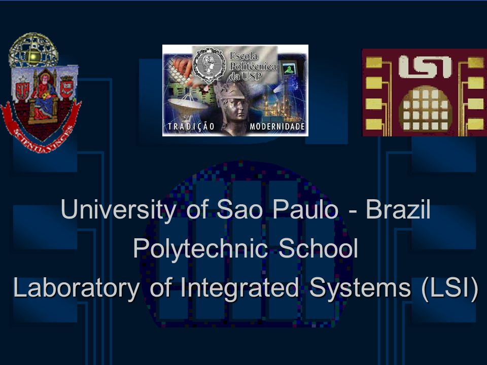 University of Sao Paulo - Brazil Polytechnic School Laboratory of Integrated Systems (LSI)