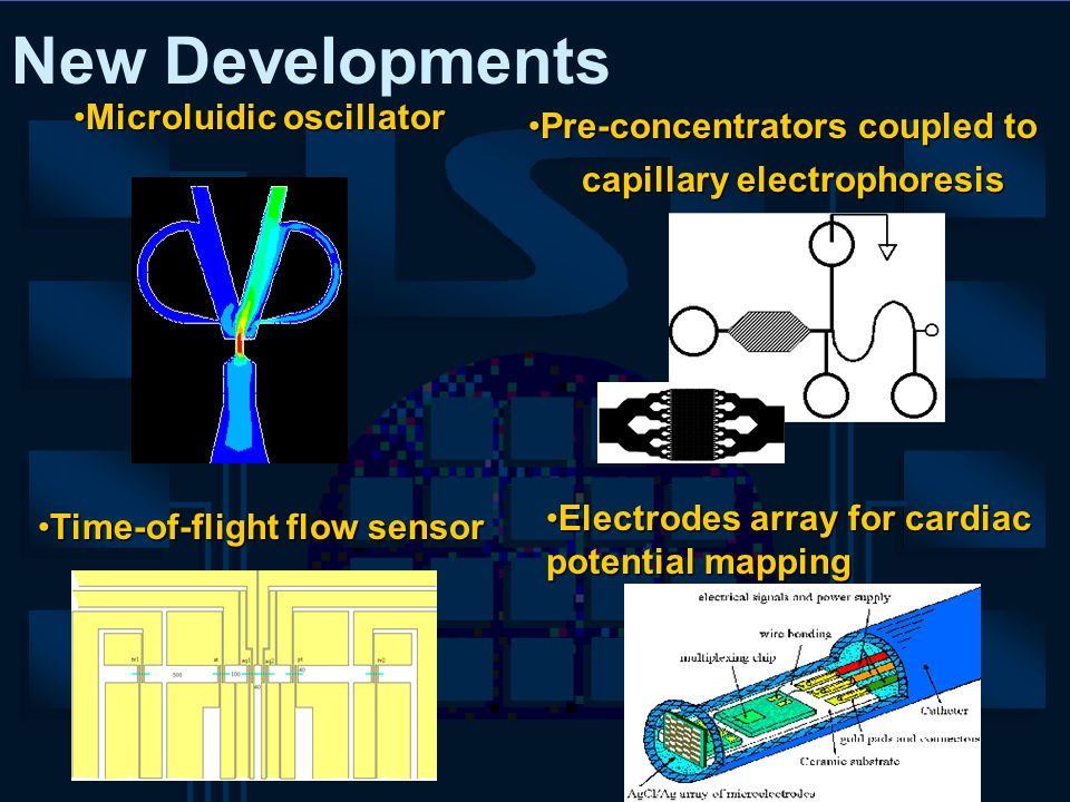 New Developments Microluidic oscillatorMicroluidic oscillator Pre-concentrators coupled toPre-concentrators coupled to capillary electrophoresis Time-