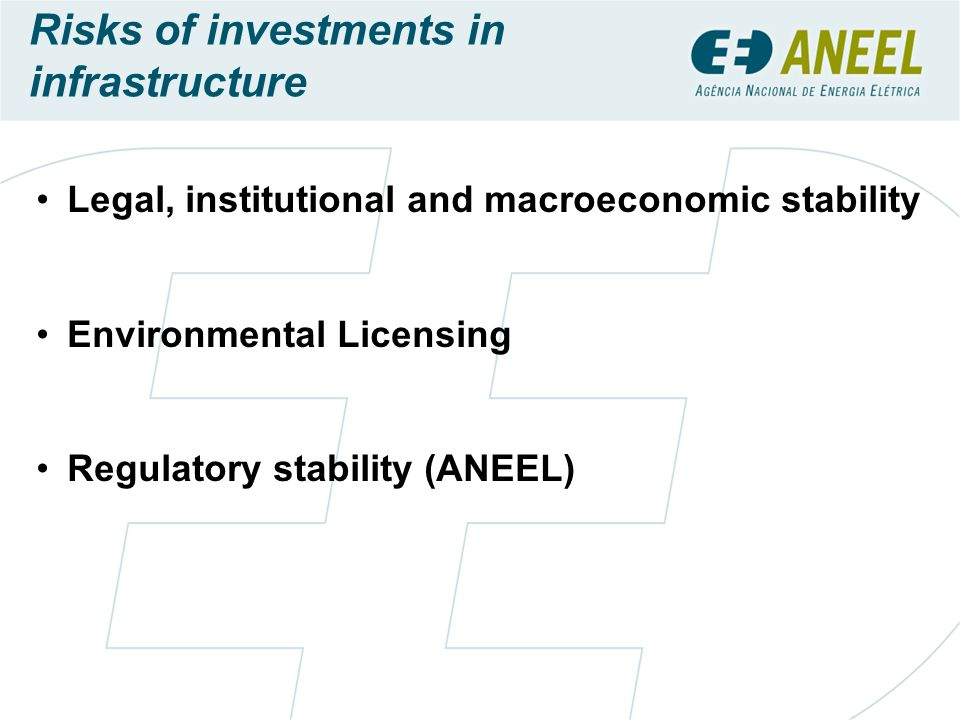 Legal, institutional and macroeconomic stability Environmental Licensing Regulatory stability (ANEEL) Risks of investments in infrastructure