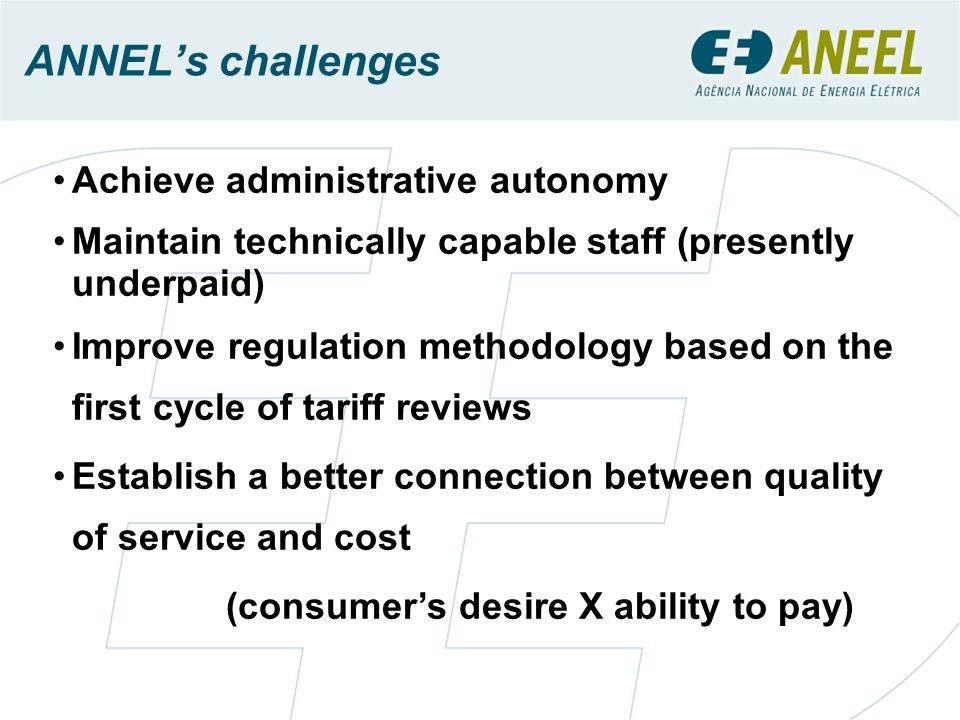 ANNELs challenges Achieve administrative autonomy Maintain technically capable staff (presently underpaid) Improve regulation methodology based on the