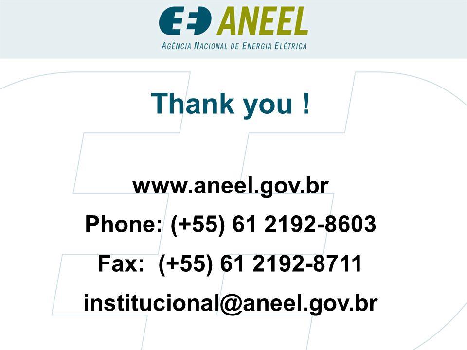 Thank you ! www.aneel.gov.br Phone: (+55) 61 2192-8603 Fax: (+55) 61 2192-8711 institucional@aneel.gov.br