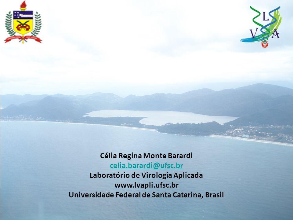 Célia Regina Monte Barardi celia.barardi@ufsc.br Laboratório de Virologia Aplicada www.lvapli.ufsc.br Universidade Federal de Santa Catarina, Brasil