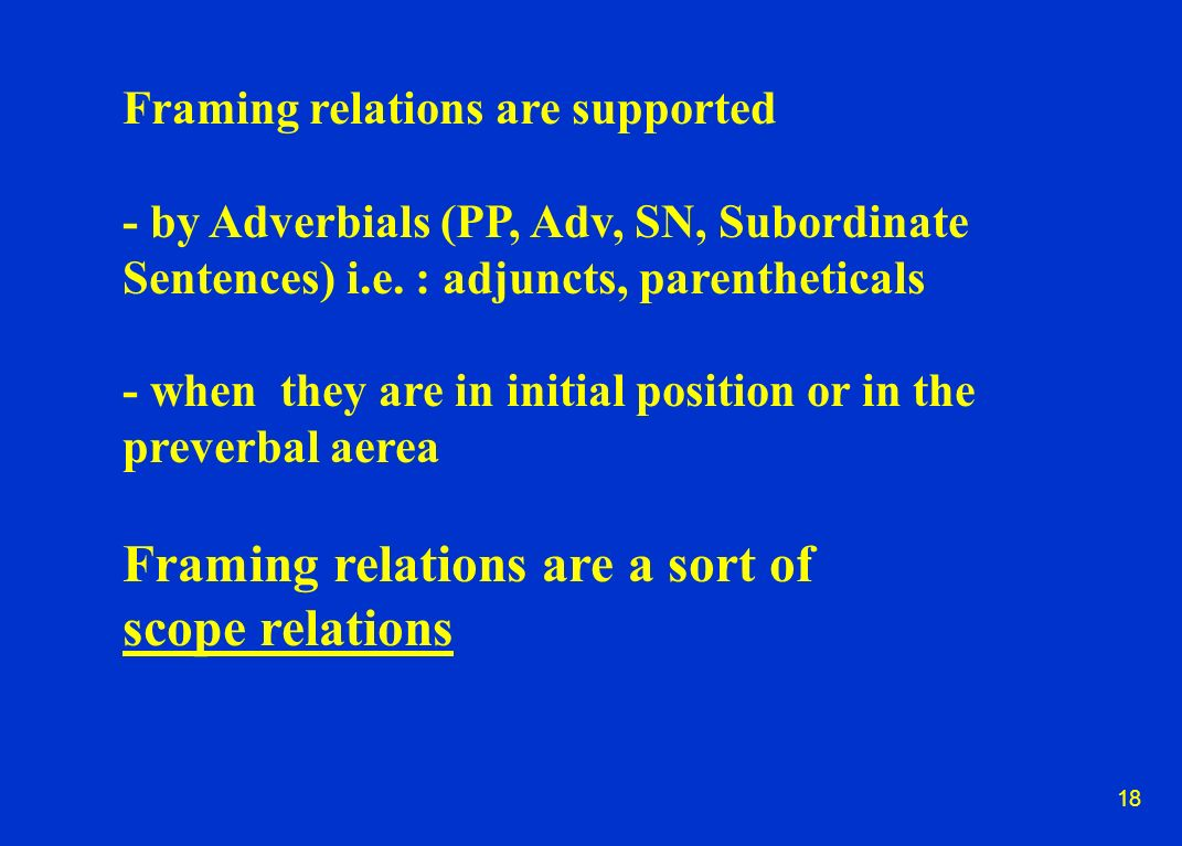 18 Framing relations are supported - by Adverbials (PP, Adv, SN, Subordinate Sentences) i.e.
