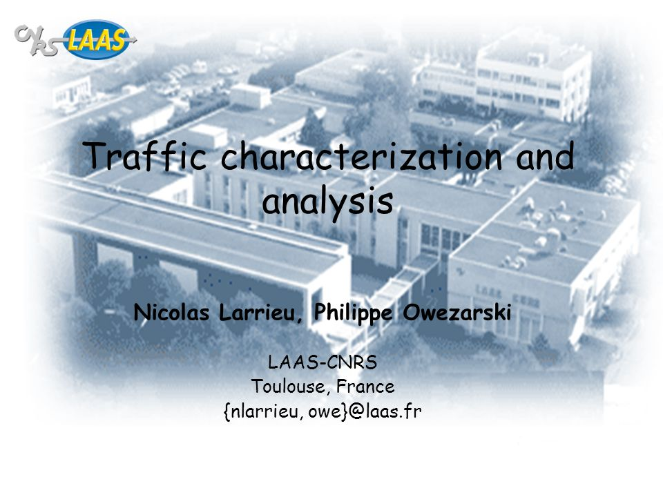 JTR04, Montpellier, France, 4-6 octobre Traffic characterization and analysis Nicolas Larrieu, Philippe Owezarski LAAS-CNRS Toulouse, France {nlarrieu,