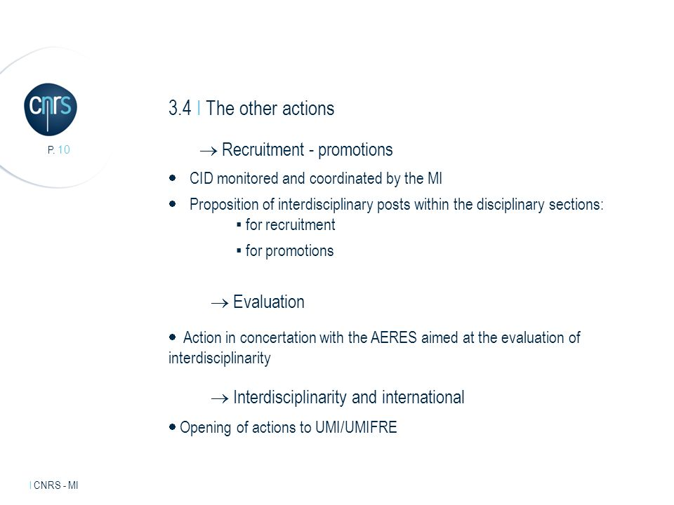Intervenant l mentions légales. P. 10 l CNRS - MI 3.4 I The other actions Recruitment - promotions CID monitored and coordinated by the MI Proposition