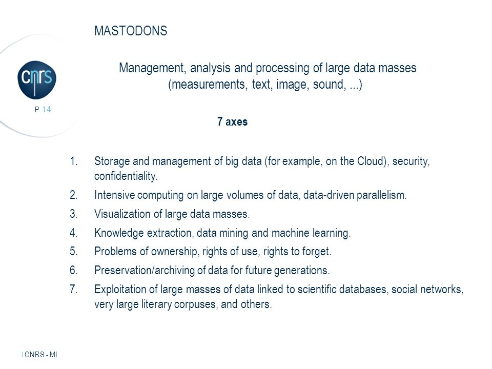 Intervenant l mentions légales. P. 14 l CNRS - MI MASTODONS Management, analysis and processing of large data masses (measurements, text, image, sound