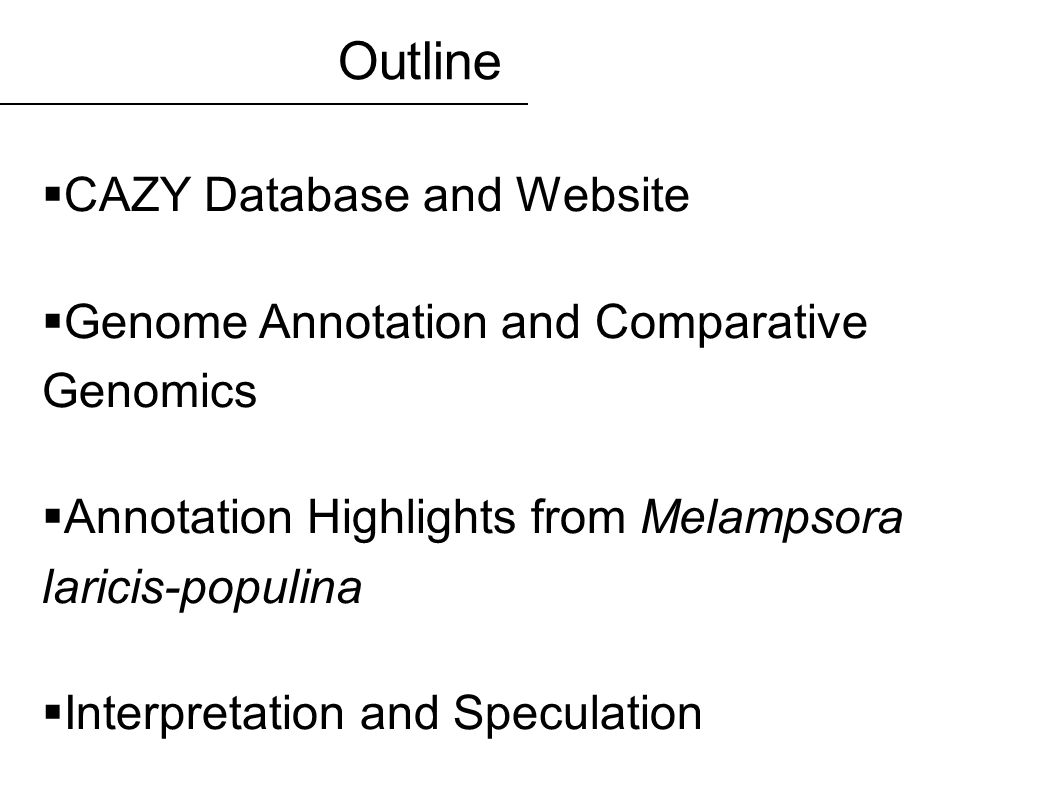 CAZY Database and Website Genome Annotation and Comparative Genomics Annotation Highlights from Melampsora laricis-populina Interpretation and Speculation Outline