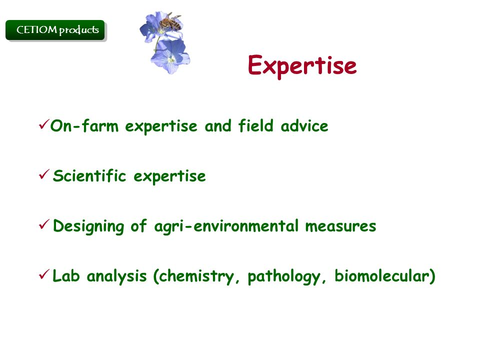 Expertise On-farm expertise and field advice Scientific expertise Designing of agri-environmental measures Lab analysis (chemistry, pathology, biomolecular) CETIOM products
