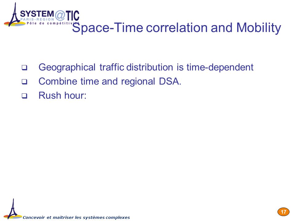 Concevoir et maîtriser les systèmes complexes 17 Space-Time correlation and Mobility Geographical traffic distribution is time-dependent Combine time