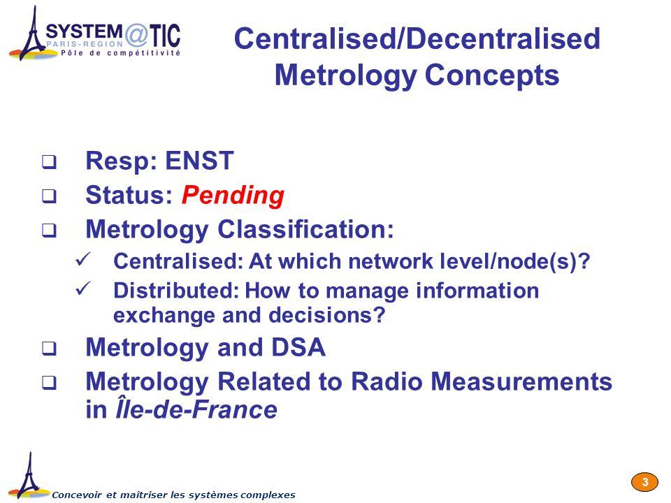 Concevoir et maîtriser les systèmes complexes 3 Centralised/Decentralised Metrology Concepts Resp: ENST Status: Pending Metrology Classification: Cent