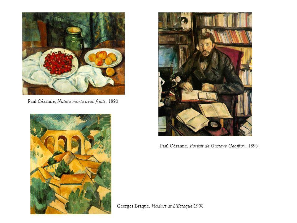 Paul Cézanne, Nature morte avec fruits, 1890 Paul Cézanne, Portait de Gustave Geoffroy, 1895 Georges Braque, Viaduct at L Estaque,1908