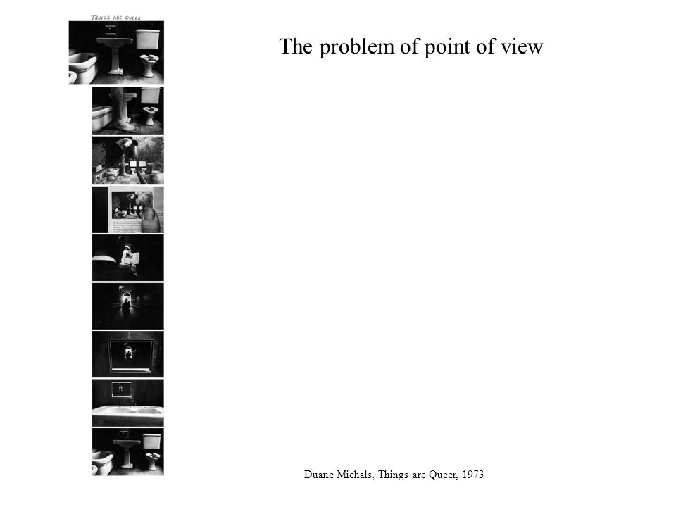 The problem of point of view Duane Michals, Things are Queer, 1973