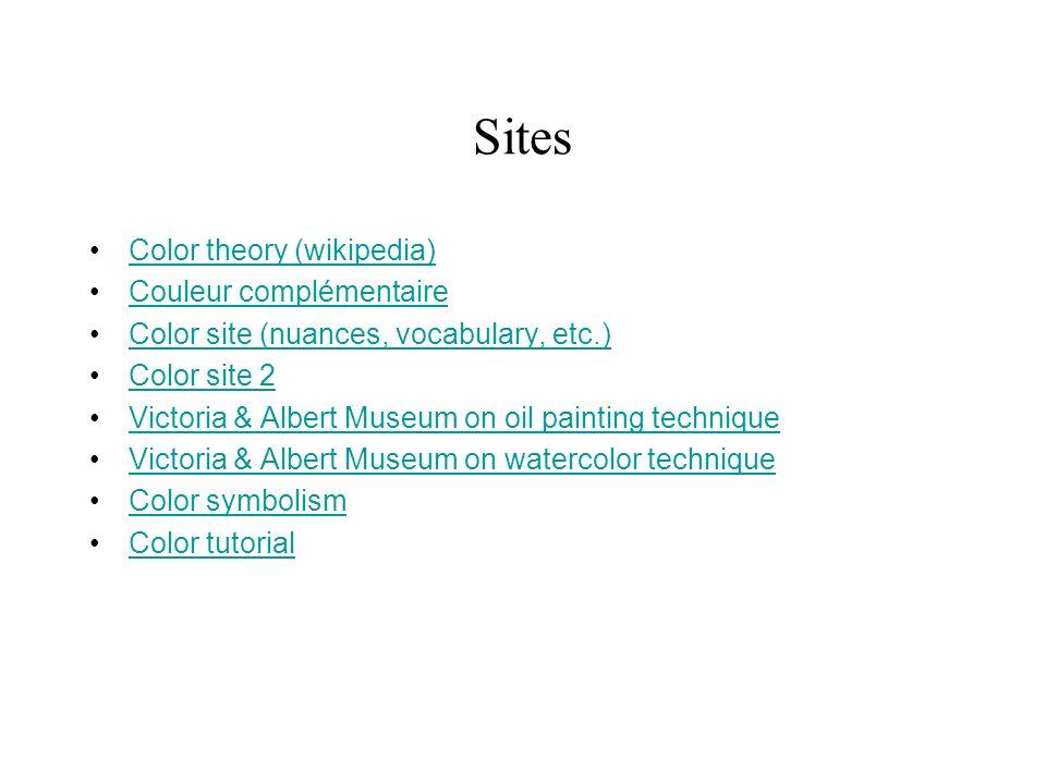 Sites Color theory (wikipedia) Couleur complémentaire Color site (nuances, vocabulary, etc.) Color site 2 Victoria & Albert Museum on oil painting tec