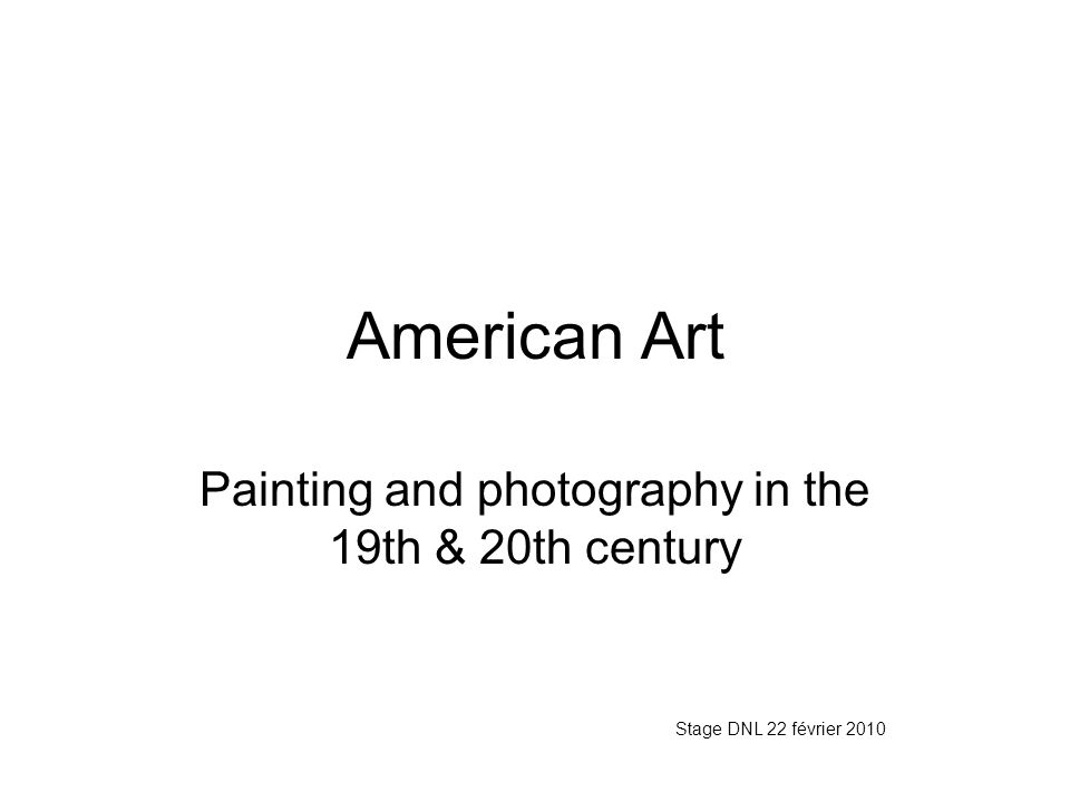 American Art Painting and photography in the 19th & 20th century Stage DNL 22 février 2010