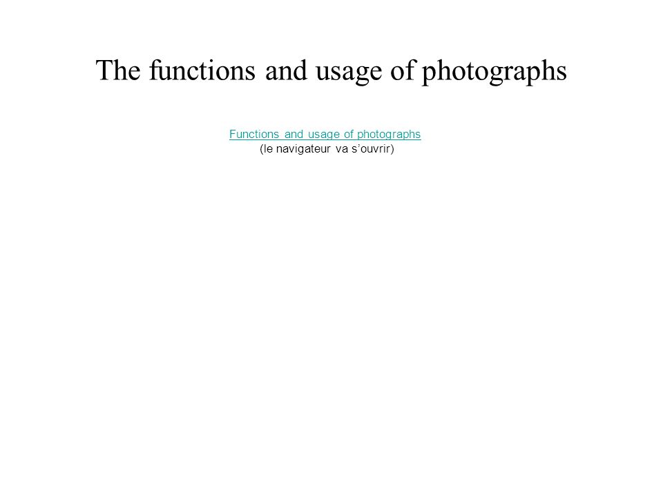 The functions and usage of photographs Functions and usage of photographs (le navigateur va souvrir)