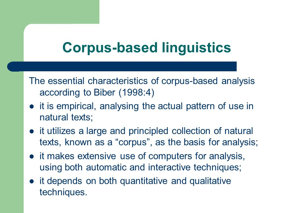 Corpus-based linguistics The essential characteristics of corpus-based analysis according to Biber (1998:4) it is empirical, analysing the actual patt