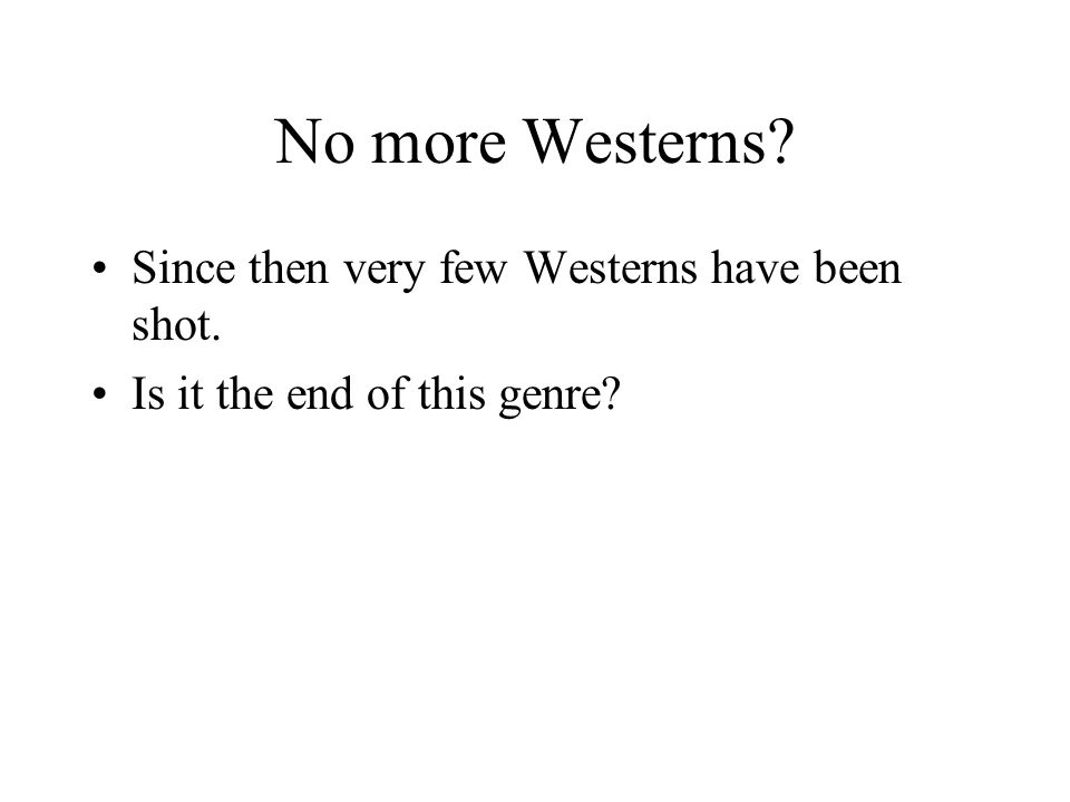 No more Westerns? Since then very few Westerns have been shot. Is it the end of this genre?