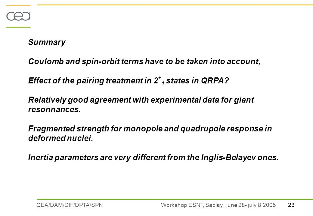 23CEA/DAM/DIF/DPTA/SPN Workshop ESNT, Saclay, june 28- july 8 2005 Summary Coulomb and spin-orbit terms have to be taken into account, Effect of the pairing treatment in 2 + 1 states in QRPA.
