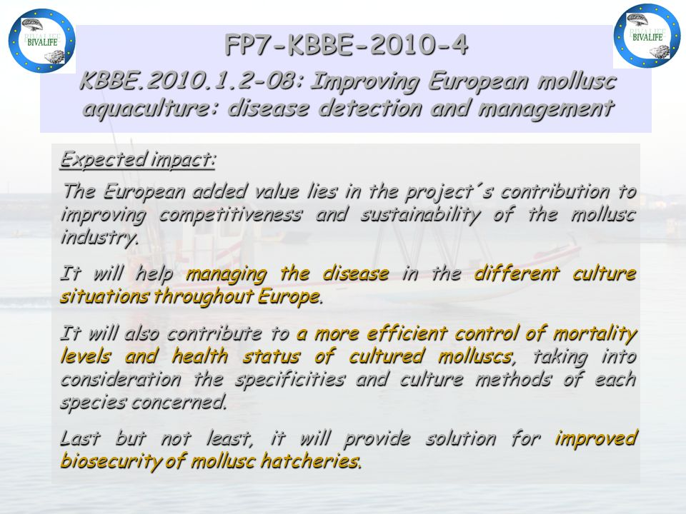 FP7-KBBE-2010-4 KBBE.2010.1.2-08: Improving European mollusc aquaculture: disease detection and management Expected impact: The European added value l