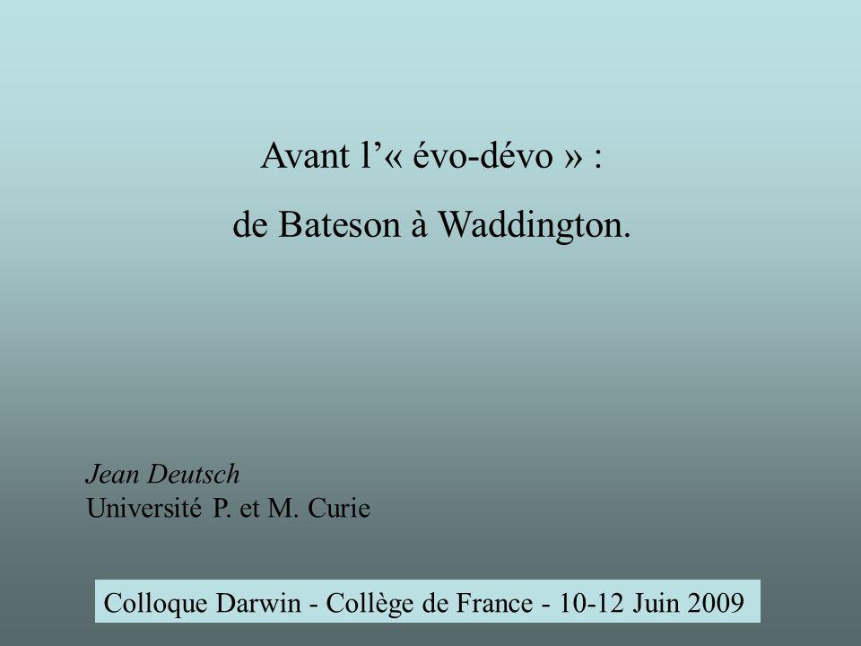 Colloque Darwin - Collège de France - 10-12 Juin 2009 Avant l« évo-dévo » : de Bateson à Waddington.