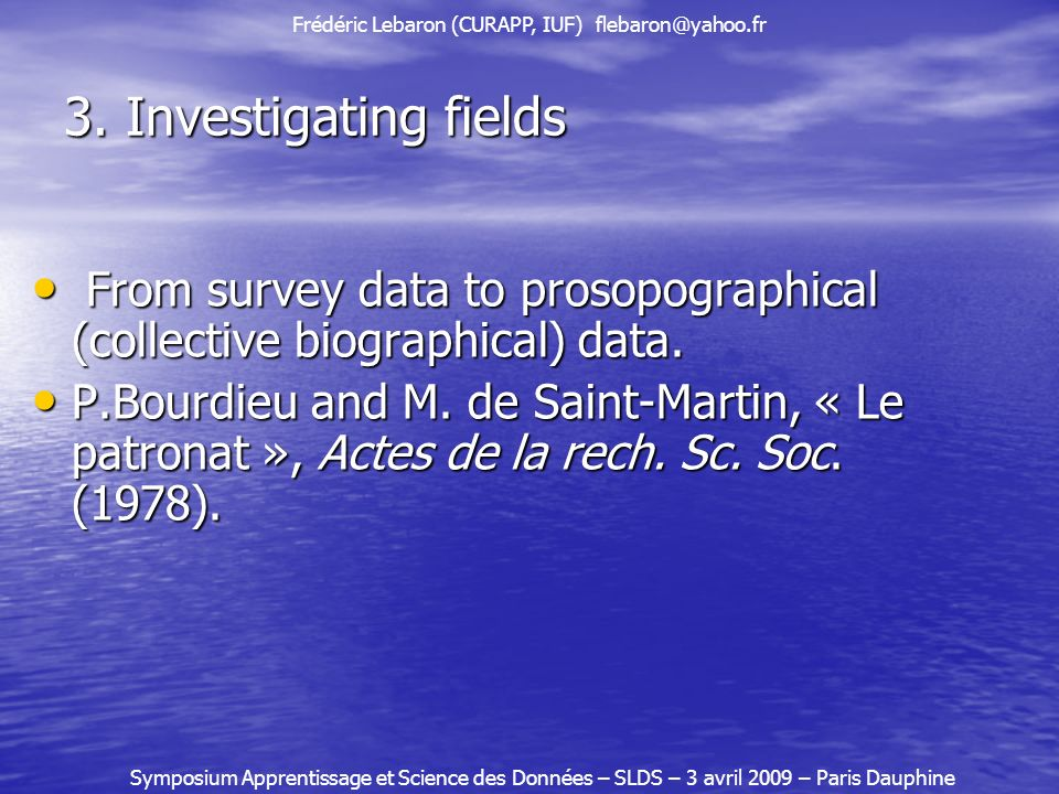 3. Investigating fields From survey data to prosopographical (collective biographical) data.