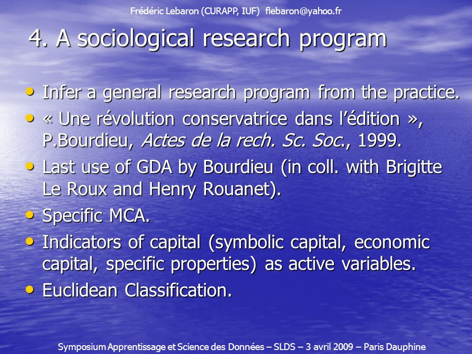 4. A sociological research program Infer a general research program from the practice.