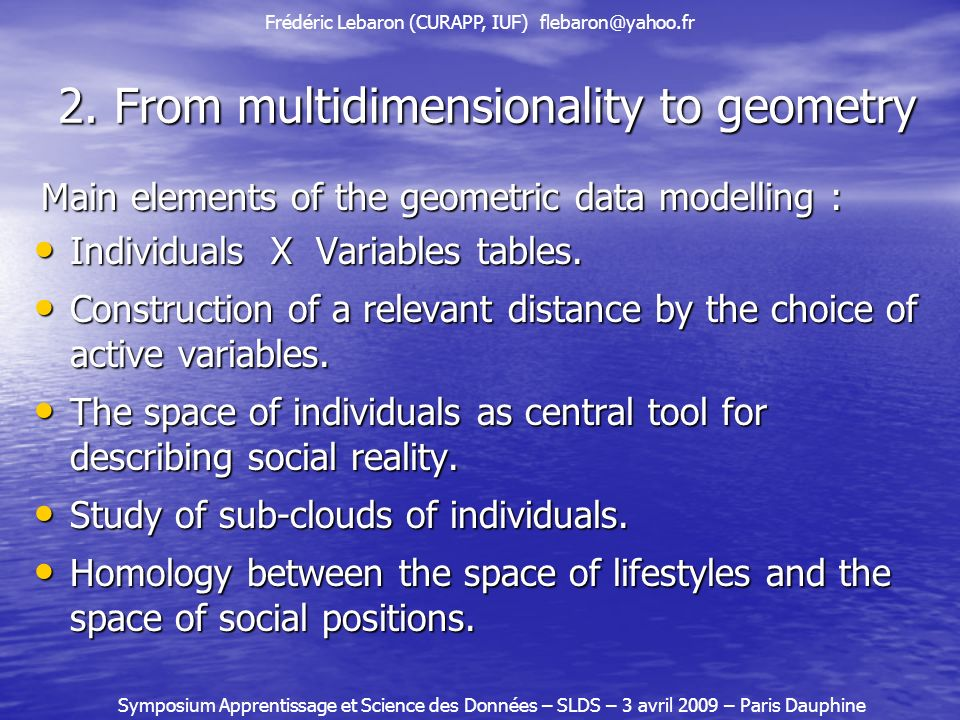 2. From multidimensionality to geometry Main elements of the geometric data modelling : Main elements of the geometric data modelling : Individuals X
