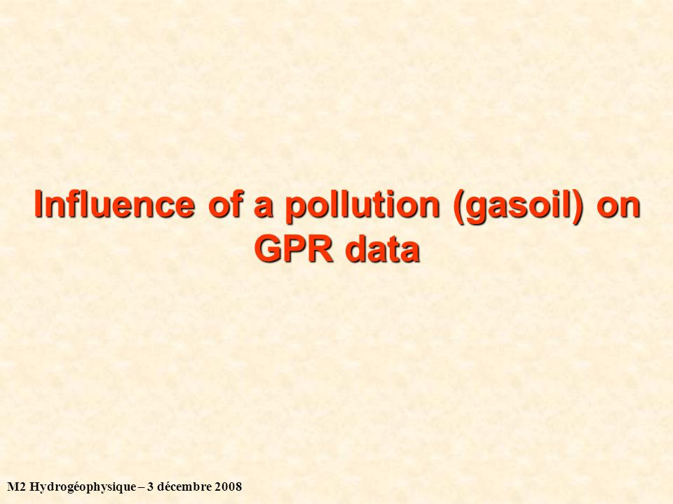M2 Hydrogéophysique – 3 décembre 2008 Influence of a pollution (gasoil) on GPR data